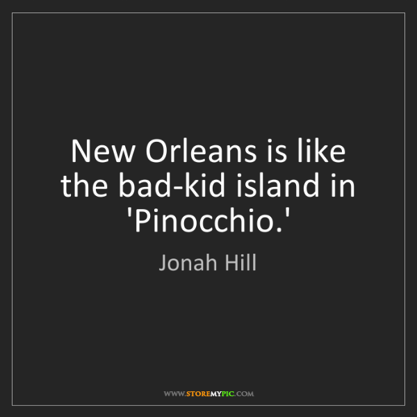 Jonah Hill: New Orleans is like the bad-kid island in 'Pinocchio.'
