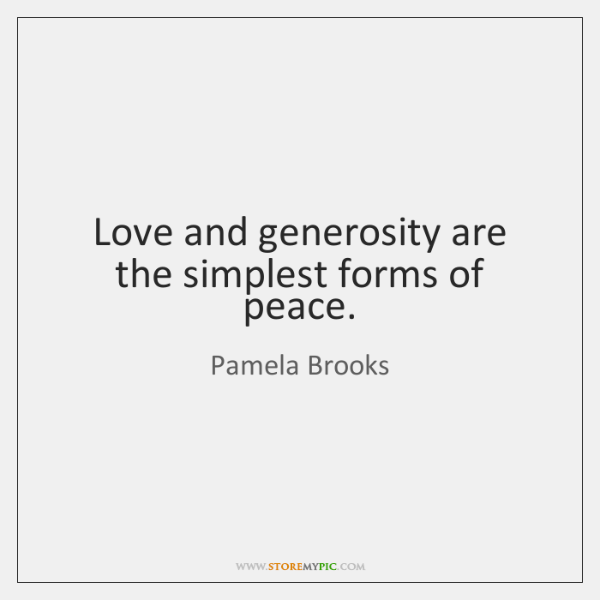 Love and generosity are the simplest forms of peace.