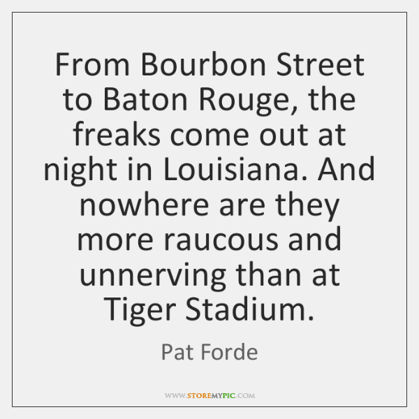 From Bourbon Street to Baton Rouge, the freaks come out at night ...