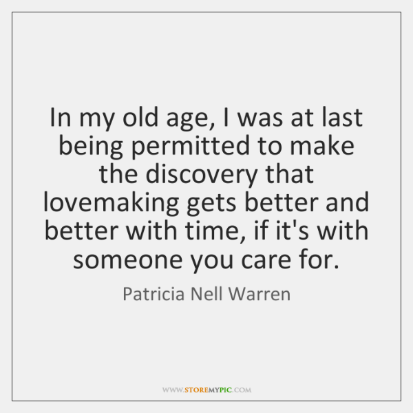 In my old age, I was at last being permitted to make ...