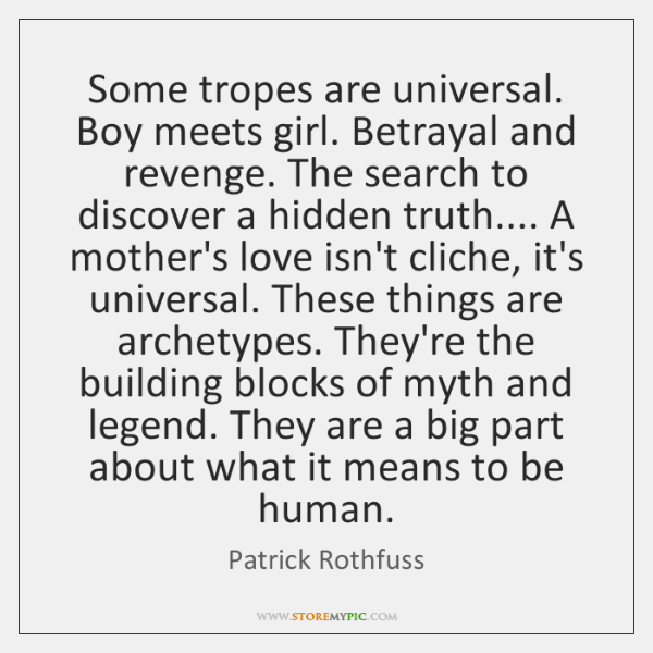 Some tropes are universal. Boy meets girl. Betrayal and revenge. The search ...
