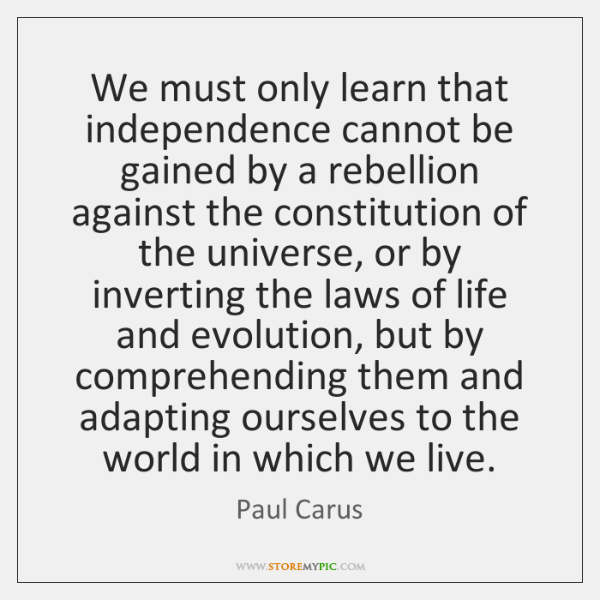 We must only learn that independence cannot be gained by a rebellion ...