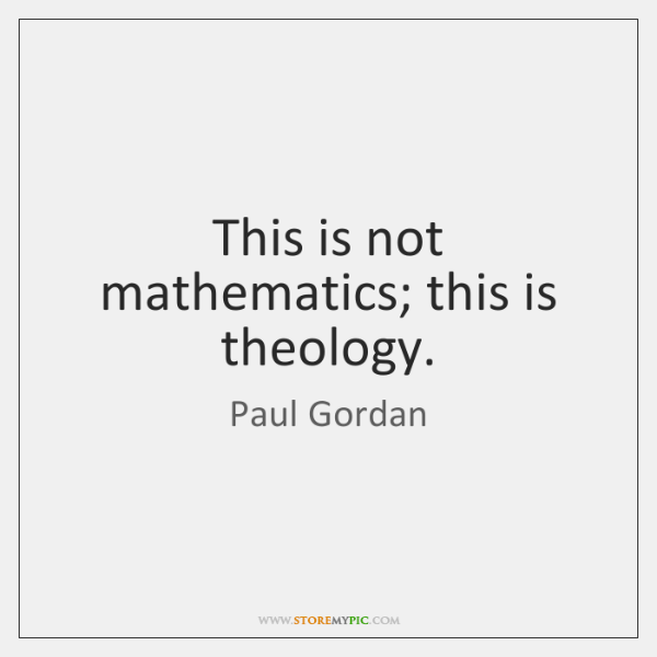 This is not mathematics; this is theology.