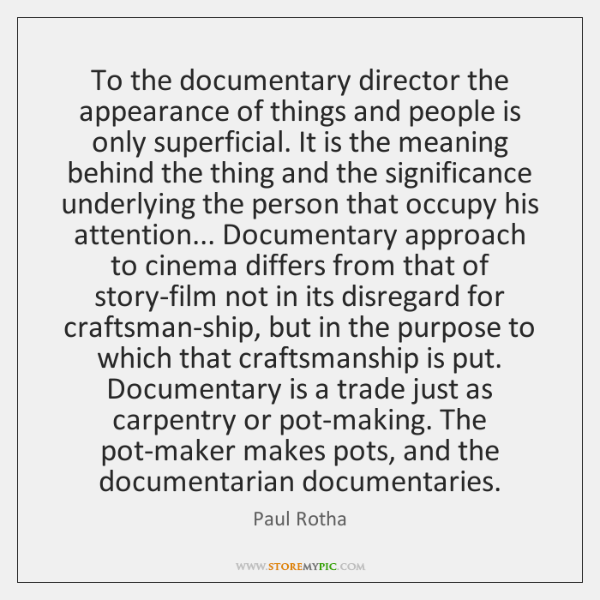 To the documentary director the appearance of things and people is only ...