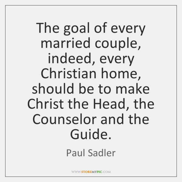 The goal of every married couple, indeed, every Christian home, should be ...