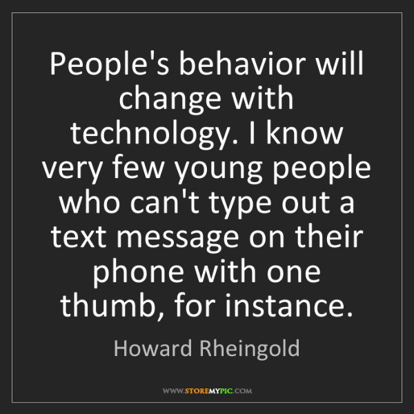 Howard Rheingold: People's behavior will change with technology. I know...