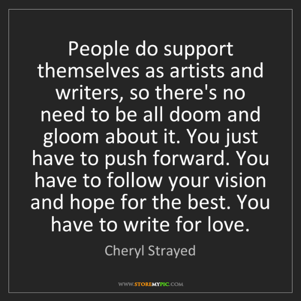 Cheryl Strayed: People do support themselves as artists and writers,...