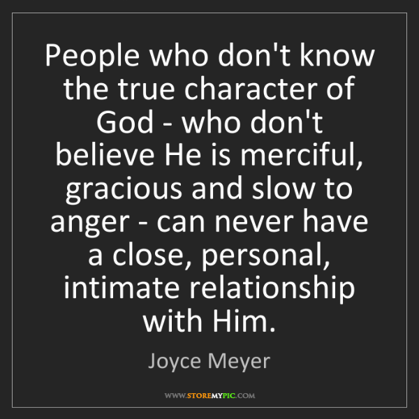 Joyce Meyer: People who don't know the true character of God - who...