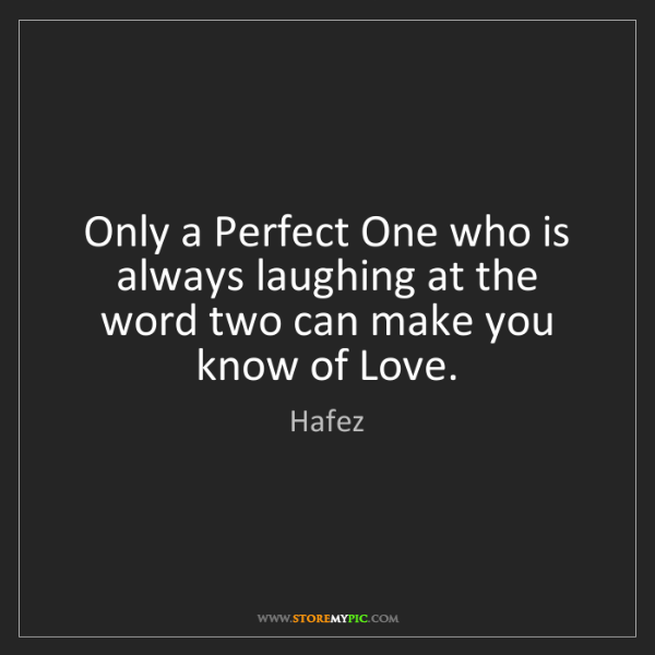 Hafez: Only a Perfect One who is always laughing at the word...