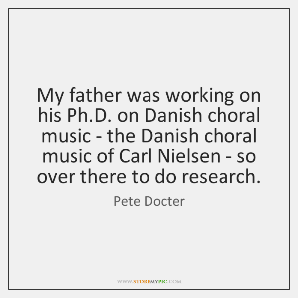 My father was working on his Ph.D. on Danish choral music ...
