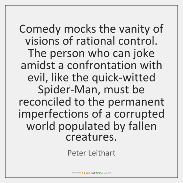 Comedy mocks the vanity of visions of rational control. The person who ...