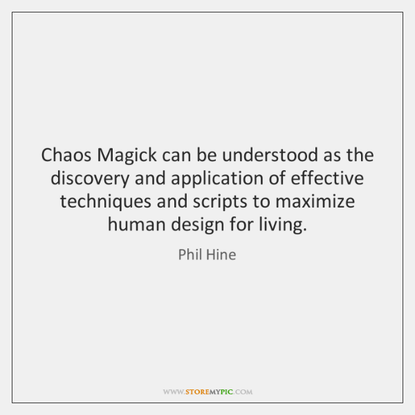 Chaos Magick can be understood as the discovery and application of effective ...