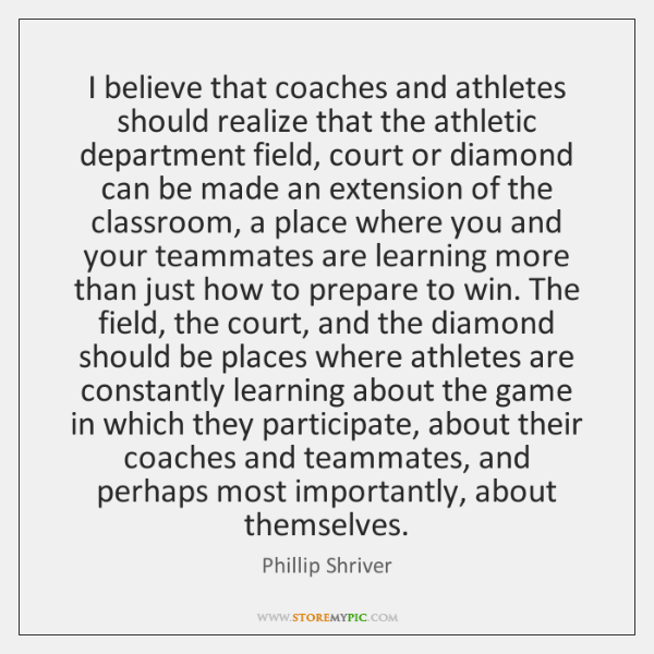 I believe that coaches and athletes should realize that the athletic department ...