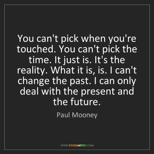 Paul Mooney: You can't pick when you're touched. You can't pick the...