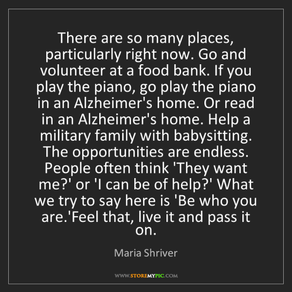 Maria Shriver: There are so many places, particularly right now. Go...