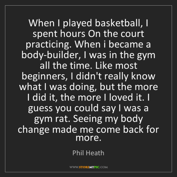 Phil Heath: When I played basketball, I spent hours On the court...