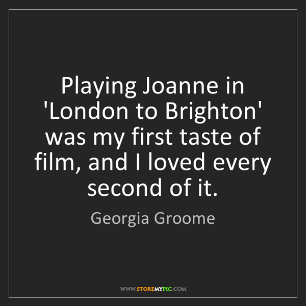 Georgia Groome: Playing Joanne in 'London to Brighton' was my first taste...