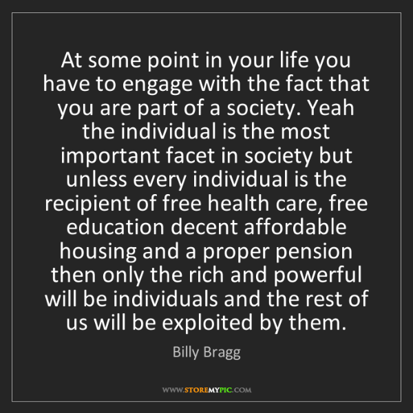 Billy Bragg: At some point in your life you have to engage with the...