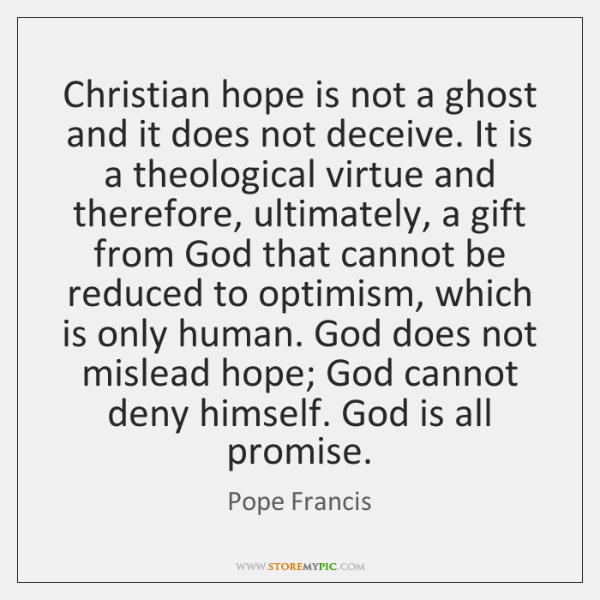 Christian hope is not a ghost and it does not deceive. It ...