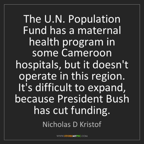 Nicholas D Kristof: The U.N. Population Fund has a maternal health program...