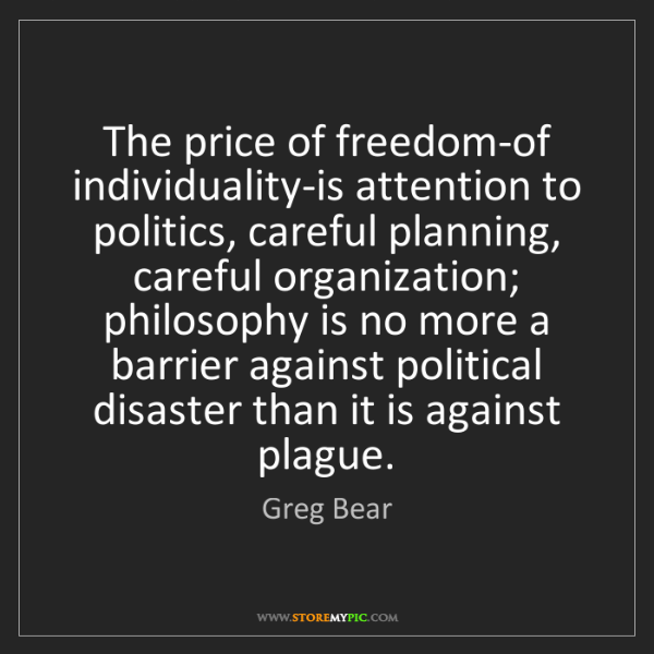 Greg Bear: The price of freedom-of individuality-is attention to...