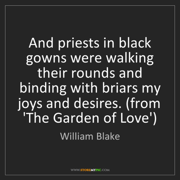William Blake: And priests in black gowns were walking their rounds...