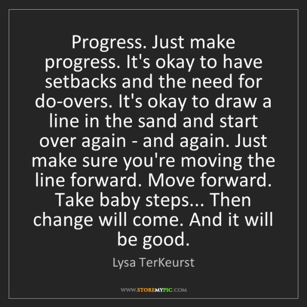 Lysa TerKeurst: Progress. Just make progress. It's okay to have setbacks...