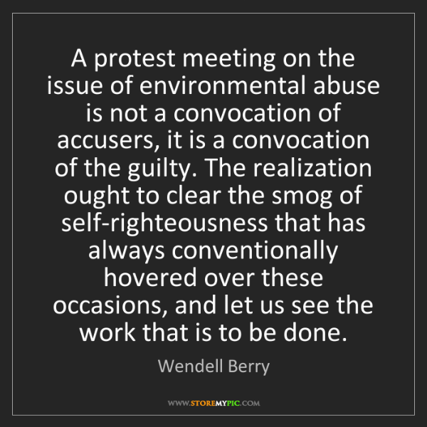 Wendell Berry: A protest meeting on the issue of environmental abuse...