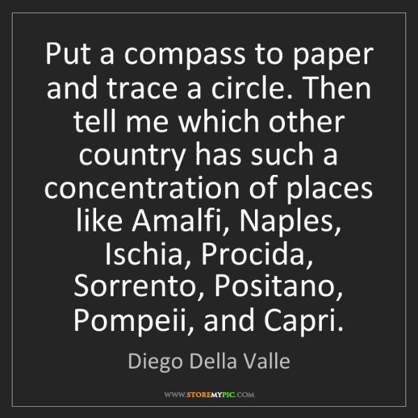 Diego Della Valle: Put a compass to paper and trace a circle. Then tell...