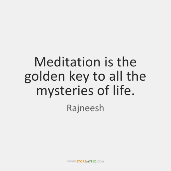 Meditation Is The Golden Key To All The Mysteries Of Life Storemypic