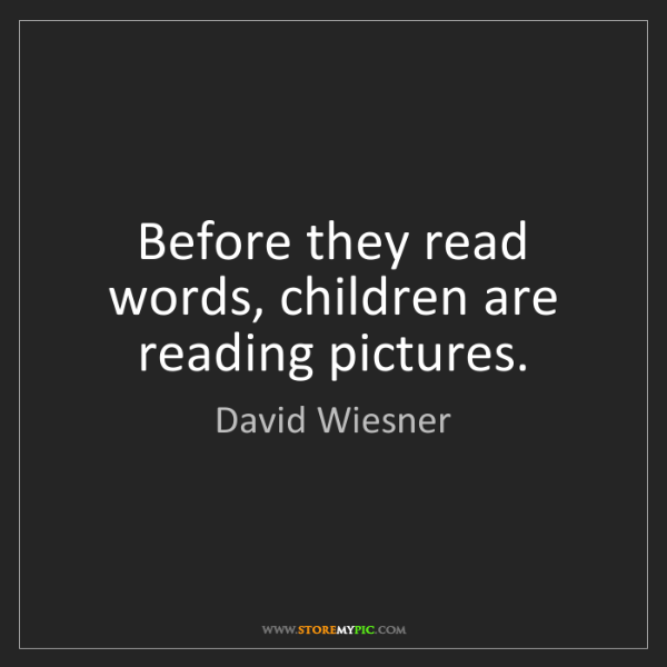 David Wiesner: Before they read words, children are reading pictures.