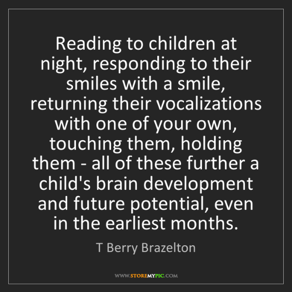 T Berry Brazelton: Reading to children at night, responding to their smiles...