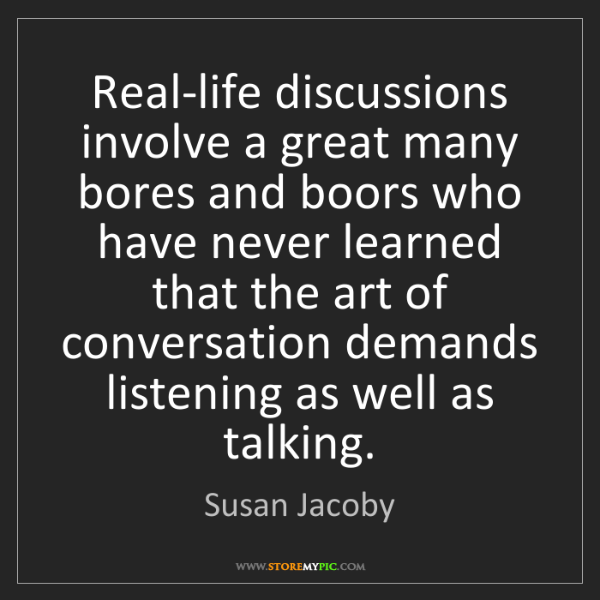 Susan Jacoby: Real-life discussions involve a great many bores and...