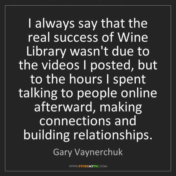 Gary Vaynerchuk: I always say that the real success of Wine Library wasn't...
