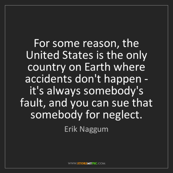 Erik Naggum: For some reason, the United States is the only country...