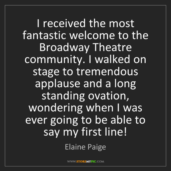 Elaine Paige: I received the most fantastic welcome to the Broadway...