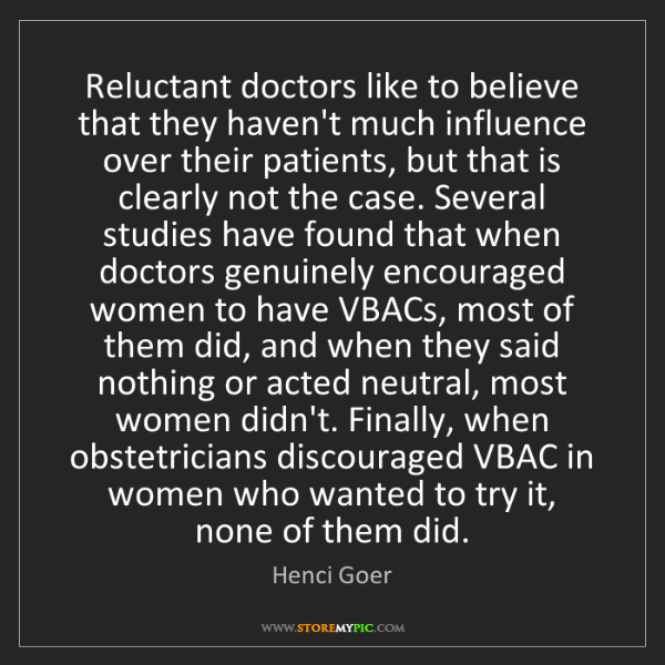 Henci Goer: Reluctant doctors like to believe that they haven't much...