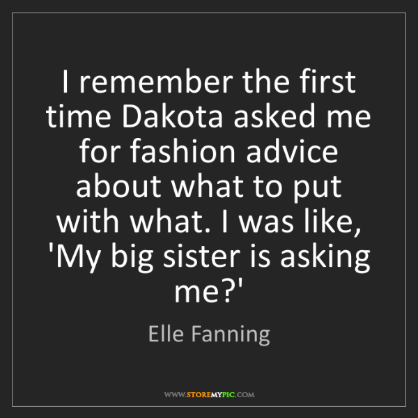 Elle Fanning: I remember the first time Dakota asked me for fashion...
