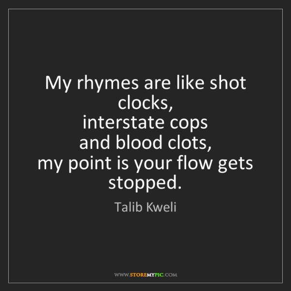 Talib Kweli: My rhymes are like shot clocks,  interstate cops  and...