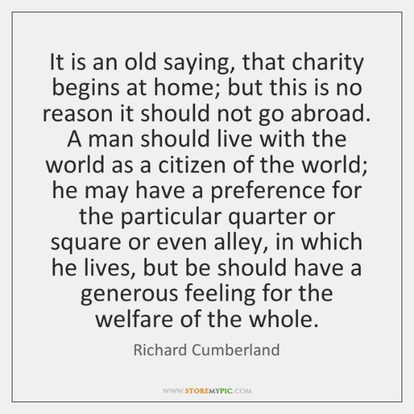 It is an old saying, that charity begins at home; but this ...
