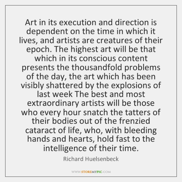 Art in its execution and direction is dependent on the time in ...