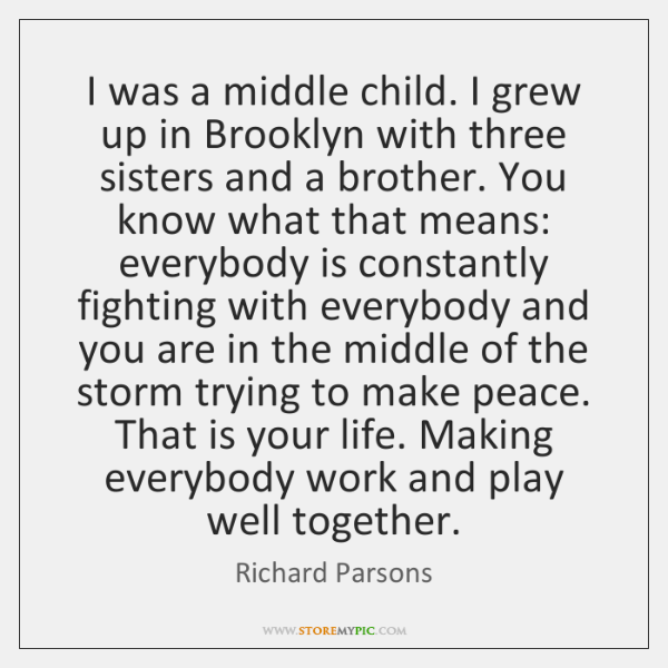 I was a middle child. I grew up in Brooklyn with three ...