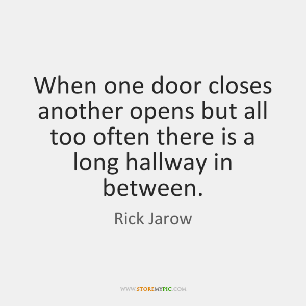When One Door Closes Another Opens But All Too Often There Is
