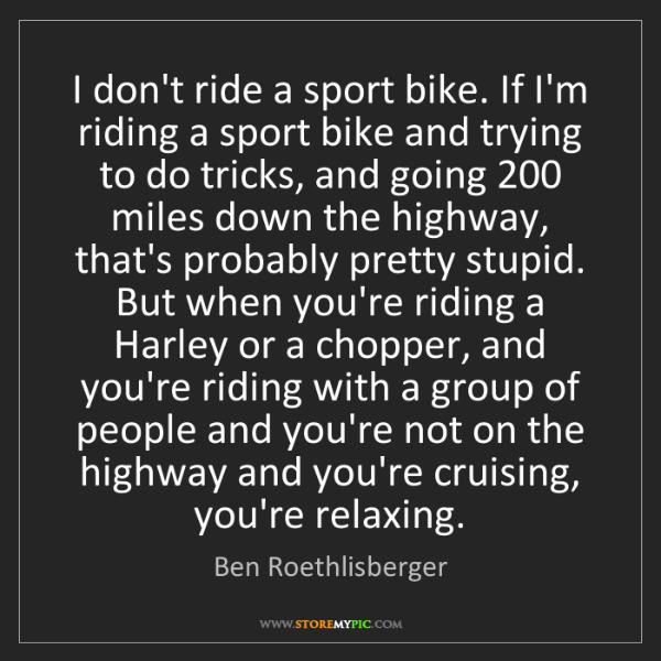 Ben Roethlisberger: I don't ride a sport bike. If I'm riding a sport bike...