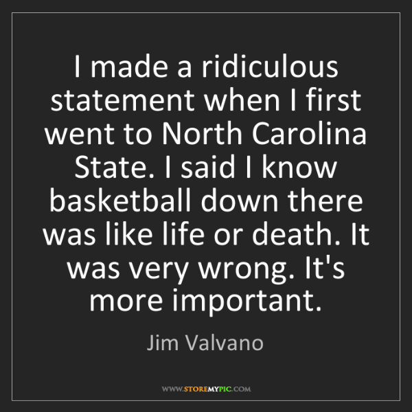 Jim Valvano: I made a ridiculous statement when I first went to North...