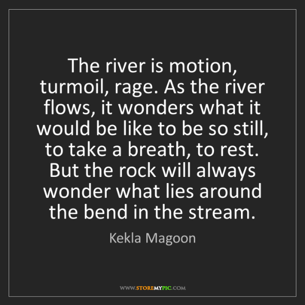 Kekla Magoon: The river is motion, turmoil, rage. As the river flows,...