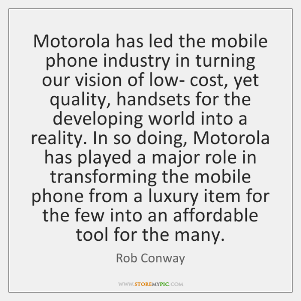 Motorola has led the mobile phone industry in turning our vision of ...
