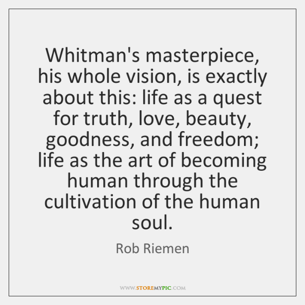 Whitman's masterpiece, his whole vision, is exactly about this: life as a ...