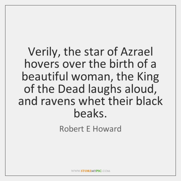 Verily, the star of Azrael hovers over the birth of a beautiful ...