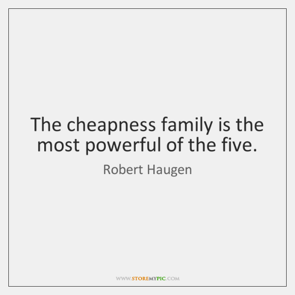 The cheapness family is the most powerful of the five.
